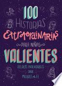 100 Historias Extraordinarias Para Niñas Valientes: Relatos Inolvidables Sobre Mujeres de Fe