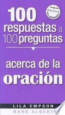 100 Respuestas a 100 Preguntas Acerca de la Oracion