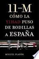 11-M, cómo la Yihad puso de rodillas a España