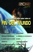 2012 Lo que usted debe saber sobre el Fin del Mundo