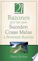 21 Razones Por las Que Suceden Cosas Malas A Personas Buenas = 21 Reasons Bad Things Happen to Good People