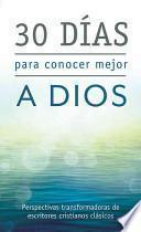 30 D-As Para Conocer Mejor a Dios: Perspectivas Transformadoras de Escritores Cristianos Clsicos