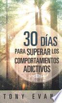 30 das para superar los comportamientos adictivos / 30 Days to Overcoming Addictive Behavior