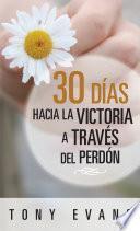 30 días hacia la victoria a través del perdón
