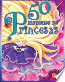 50 Historias de Princesas / 50 Princess Stories