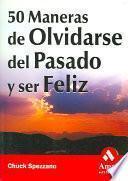 50 MANERAS DE OLVIDARSE DEL PASADO Y SER FELIZ