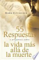 55 Respuestas A Preguntas Sobre la Vida Mas Alla de la Muerte