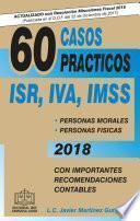 60 CASOS PRÁCTICOS ISR, IVA, IMSS 2018