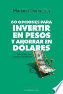 60 opciones para invertir en pesos y ahorrar en dólares