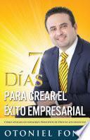 7 días para crear el éxito empresarial