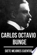 7 mejores cuentos de Carlos Octavio Bunge