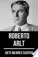 7 mejores cuentos de Roberto Arlt