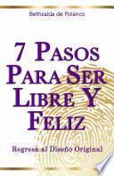 7 Pasos para Ser Libre y Feliz