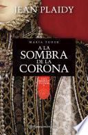 A la sombra de la corona. María Tudor
