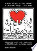 A Pesar Detodo : Keith Haring en la Collección de la Familia Rubell