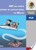 ABC del nuevo sistema de justicia penal en México Presidencia de la República