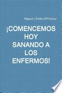 ÁCOMENCEMOS HOY SANANDO A LOS ENFERMOS!
