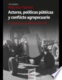 Actores, políticas públicas y conflicto agropecuario
