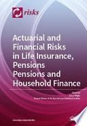 Actuarial and Financial Risks in Life Insurance, Pensions Pensions and Household Finance