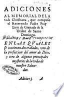 Adiciones al Memorial dela vida Christiana, que compuso el reuerendo padre fray Luys de Granada ... en las quales se contienen dos tratados, vno de la perfeccion del amor de Dios, y otro de algunos principales mysterios de la vida de nuestro Saluador
