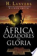África. Cazadores de gloria