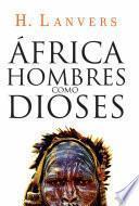 África. Hombres como dioses (Serie África)