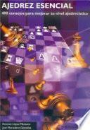 AJEDREZ ESENCIAL. 400 consejos para mejorar tu nivel ajedrecístico