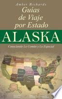 Alaska - Libro De Viajes Por Estados – Conociendo Lo Común Y Lo Esencial