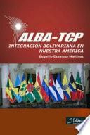 ALBA-TCP. Integración bolivariana en Nuestra América