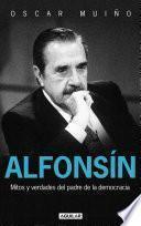 Alfonsín. Mitos y verdades del padre de la democracia