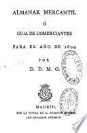 Almanack mercantil, o guia de commerciantes para el año 1799 et 1800