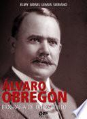 Álvaro Obregón, biografía de un caudillo