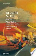 Amirbar   Abdul Bashur, soñador de navíos   Tríptico de mar y tierra (Empresas y tribulaciones de Maqroll el Gaviero 2)