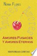 Amores Fugaces Y Amores Eternos: Historias Cortas