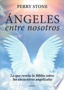 Ángeles Entre Nosotros: Lo Que Revela La Biblia Sobre Los Encuentros Angelicales / Angel Amoung Us
