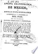 Angina exantematica de Mexico, y demas enfermedades endemicas y epidemicas del pais