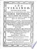 Año Virgineo cuyos días son finezas de la gran Reyna del Cielo, María Santísima Virgen Madre del Altísimo sucedidas en aquellos mismos días en que se refieren