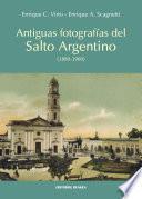 Antiguas fotografìas del Salto Argentino ( 1880-1960)