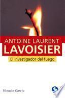 Antoine Laurent Lavoisier, el investigador del fuego/ Antoine Laurent Lavoisier, The fire investigator