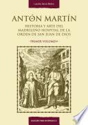 Antón Martín. Historia y arte del madrileño Hospital de la Orden de San Juan de Dios