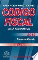 APLICACION PRACTICA DEL CODIGO FISCAL 2019