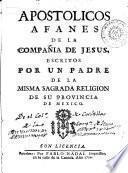 Apostólicos afanes de la Compañía de Jesús, escritos por un padre de la misma Religión de su provincia de Mexico [por... y Juan Antonio Baltasar S.J.]
