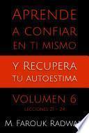 Aprende a Confiar en Ti Mismo y Recupera Tu Autoestima, Vol. 6