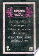 Apuntes para la historia del gobierno del general don Antonio López de Santa Anna