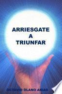 ARRIESGATE A TRIUNFAR