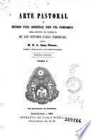 Arte pastoral, ó, Método para gobernar bien una parroquia
