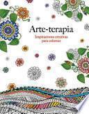 Arte-Terapia: Inspiraciones Creativas Para Colorear