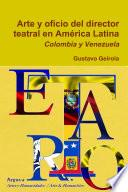 Arte y oficio del director teatral en América Latina: Colombia y Venezuela