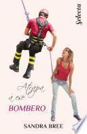 Atrapa a ese bombero (Un cuerpo muy especial 3)