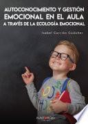Autoconocimiento y gestión emocional en el AULA a través de la ecológía emocional
